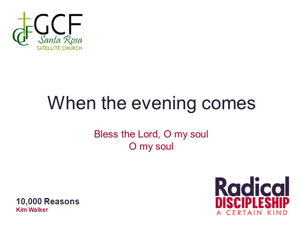 When the evening comes Bless the Lord, O my soul O my soul