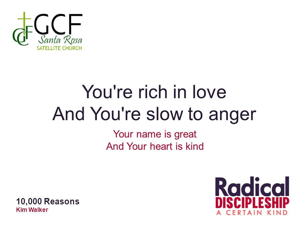 You re rich in love And You re slow to anger Your name is great