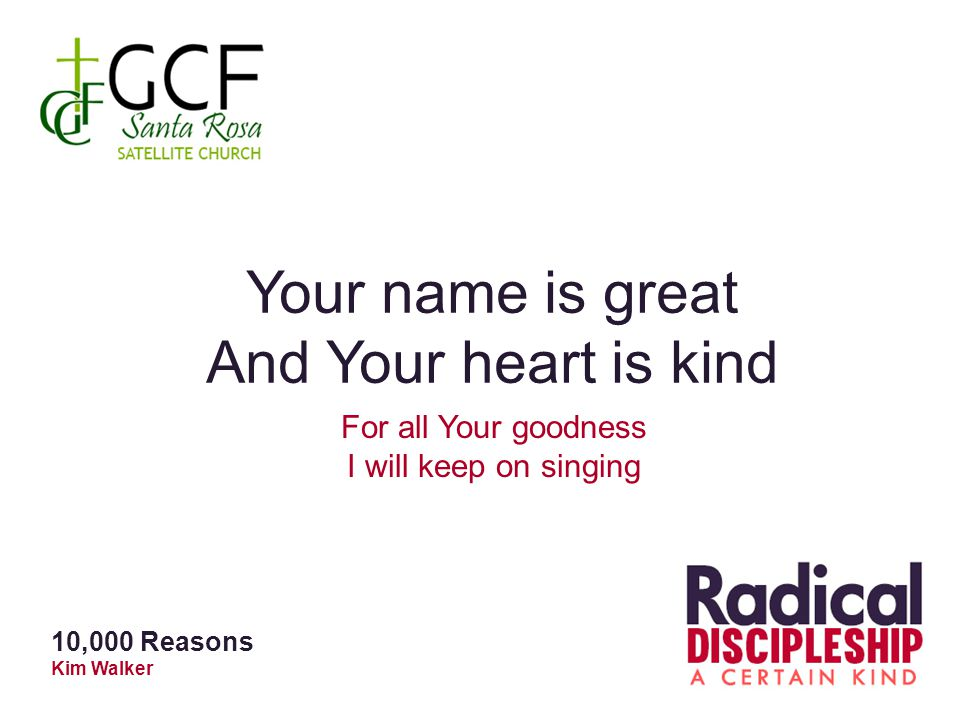 Your name is great And Your heart is kind For all Your goodness