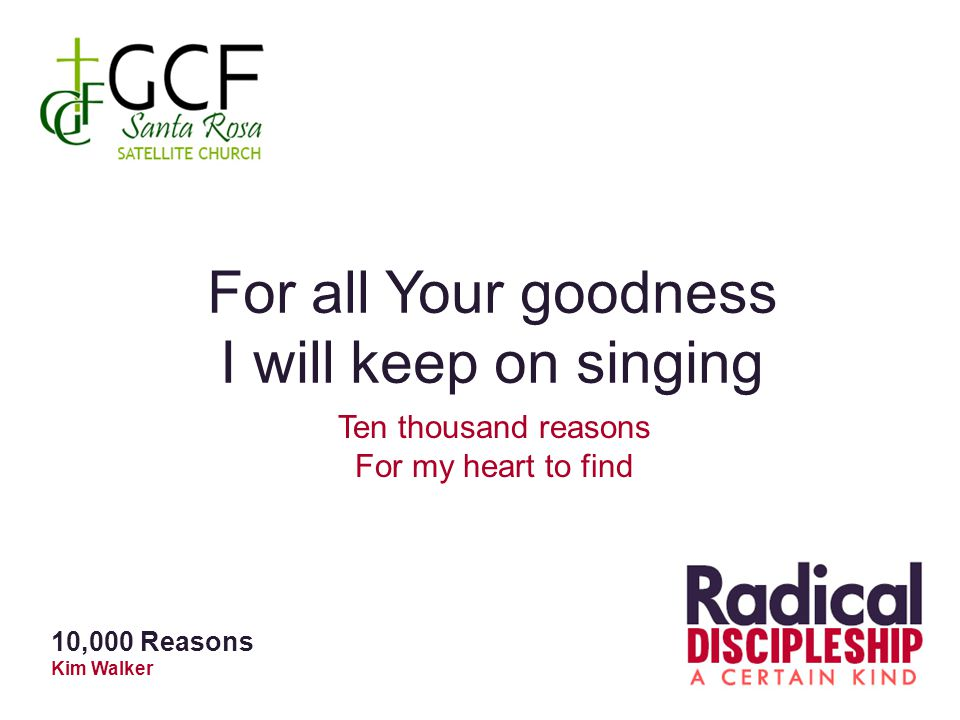 For all Your goodness I will keep on singing Ten thousand reasons
