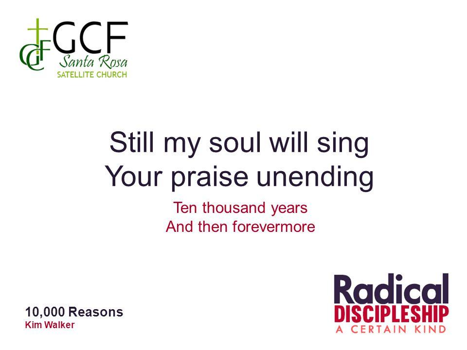 Still my soul will sing Your praise unending Ten thousand years