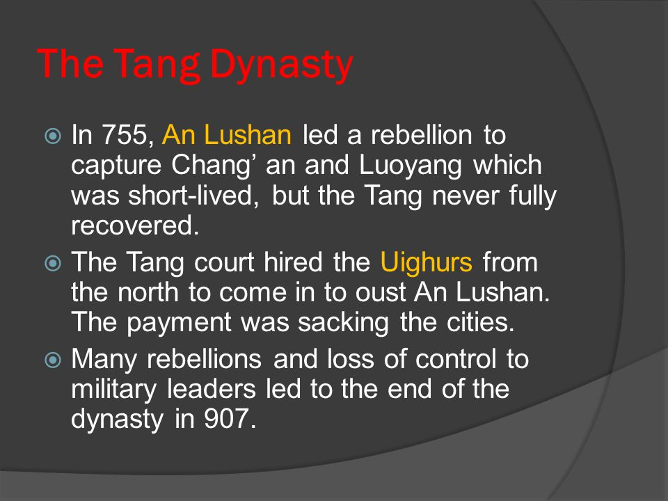 The Tang Dynasty In 755, An Lushan led a rebellion to capture Chang' an and Luoyang which was short-lived, but the Tang never fully recovered.