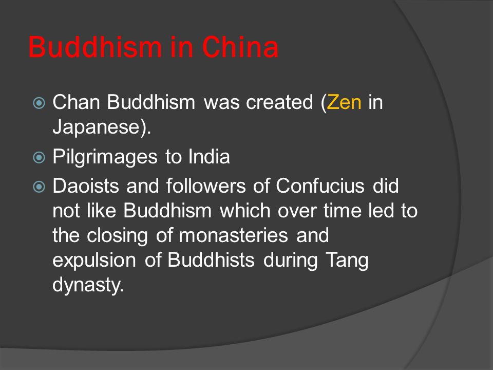 Buddhism in China Chan Buddhism was created (Zen in Japanese).
