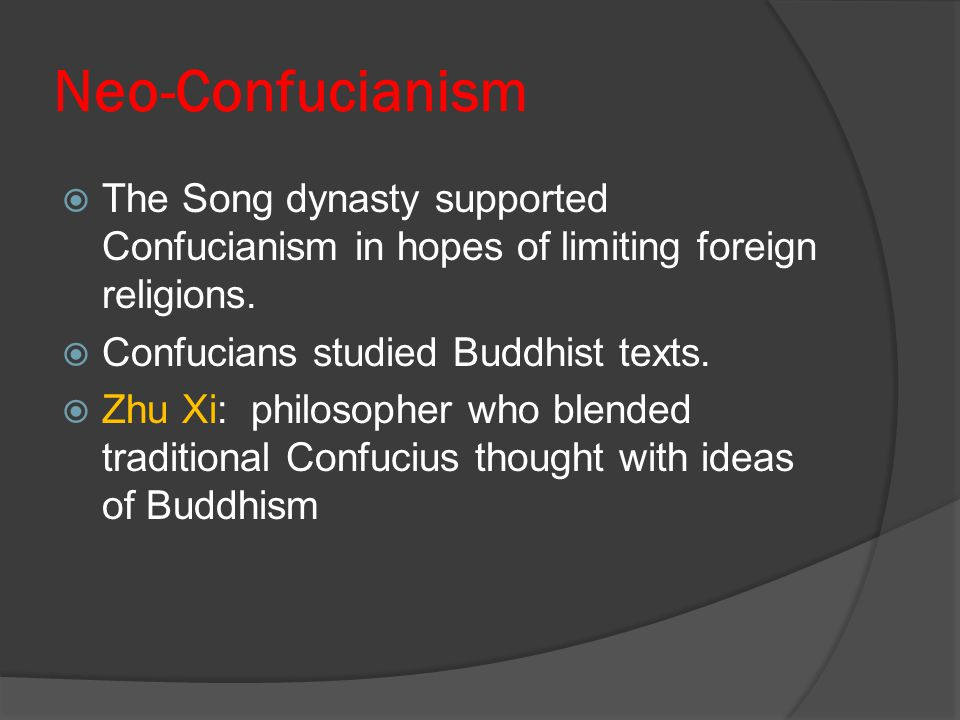 Neo-Confucianism The Song dynasty supported Confucianism in hopes of limiting foreign religions. Confucians studied Buddhist texts.