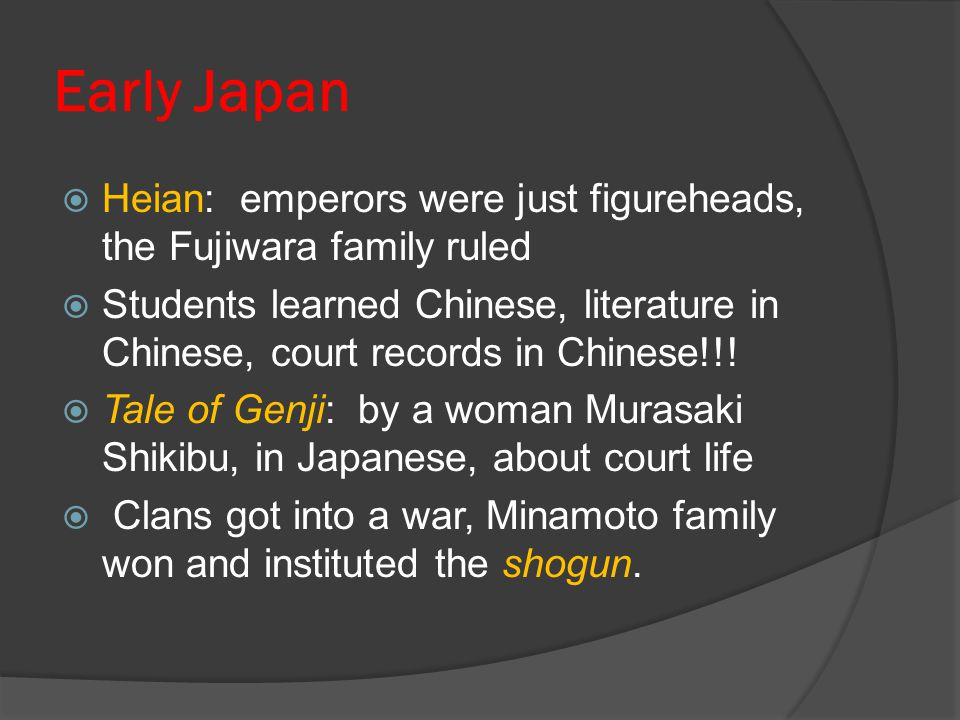 Early Japan Heian: emperors were just figureheads, the Fujiwara family ruled.