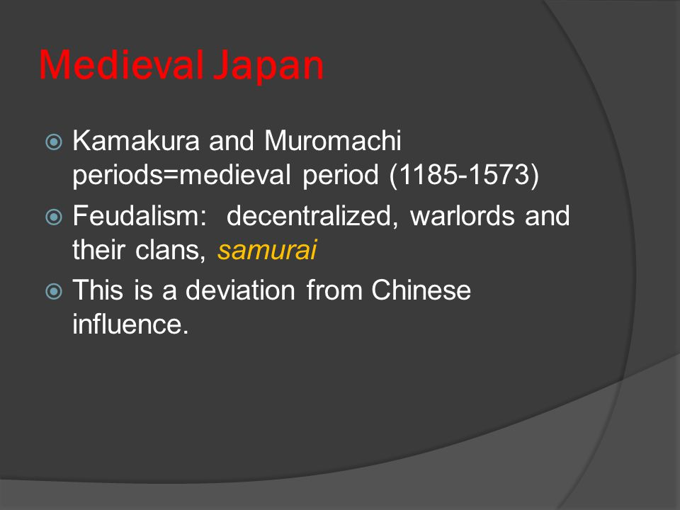 Medieval Japan Kamakura and Muromachi periods=medieval period (1185-1573) Feudalism: decentralized, warlords and their clans, samurai.