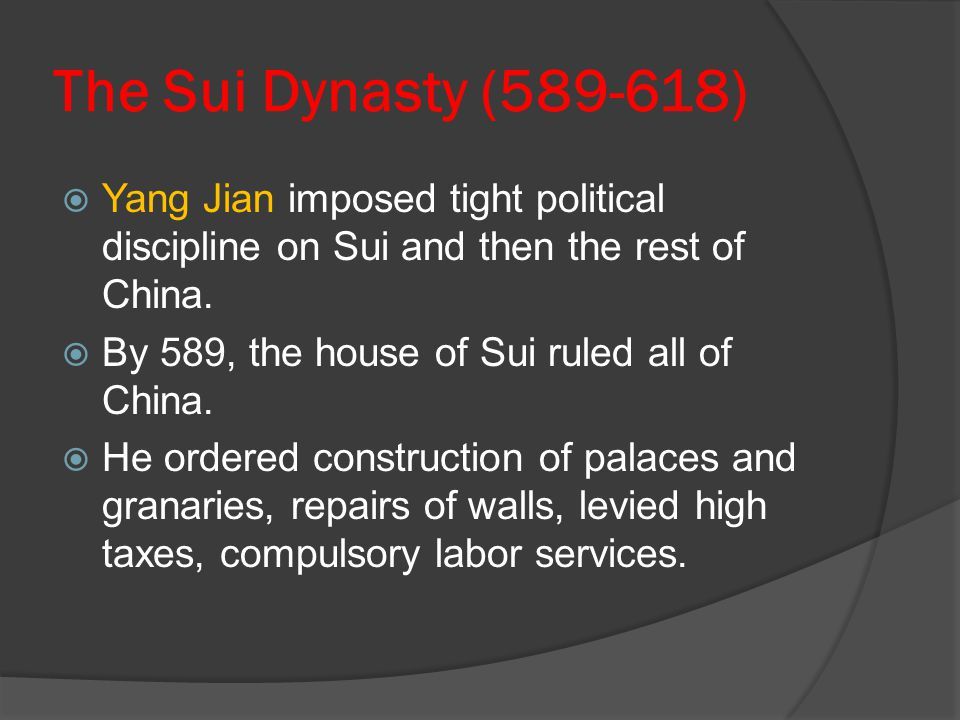 The Sui Dynasty (589-618) Yang Jian imposed tight political discipline on Sui and then the rest of China.