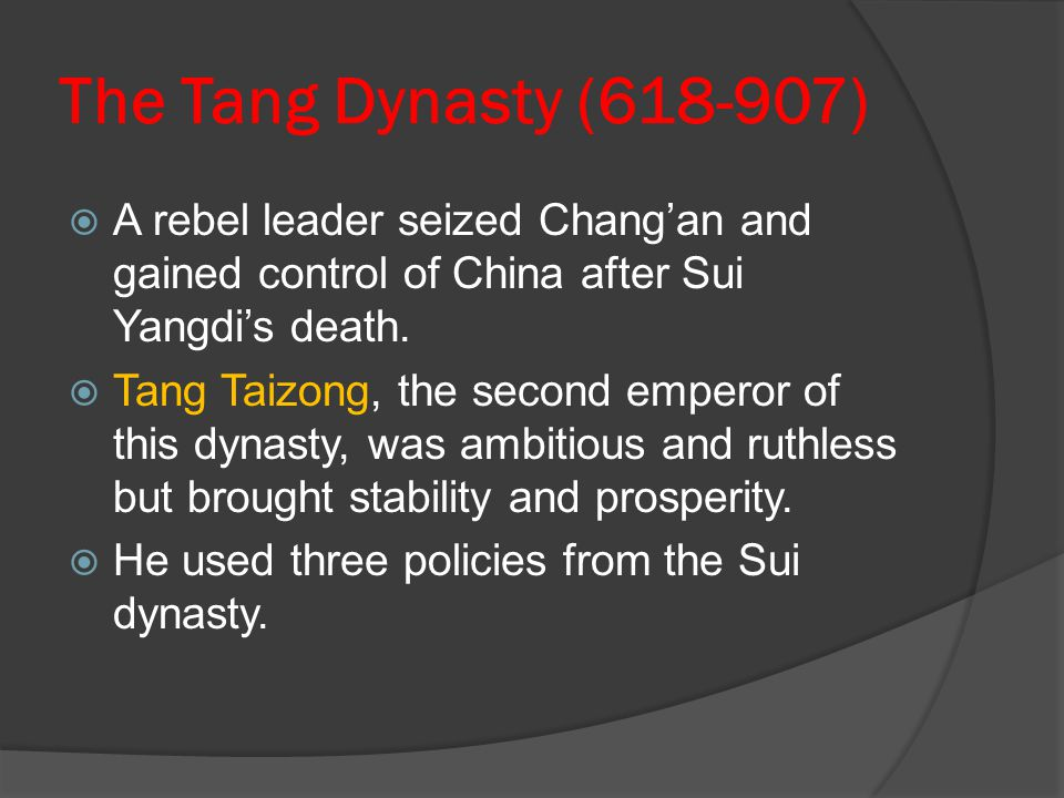 The Tang Dynasty (618-907) A rebel leader seized Chang'an and gained control of China after Sui Yangdi's death.