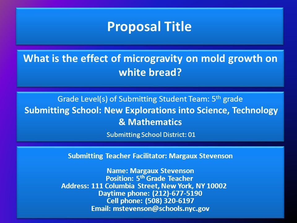 Proposal Title What is the effect of microgravity on mold growth on white bread Grade Level(s) of Submitting Student Team: 5th grade.