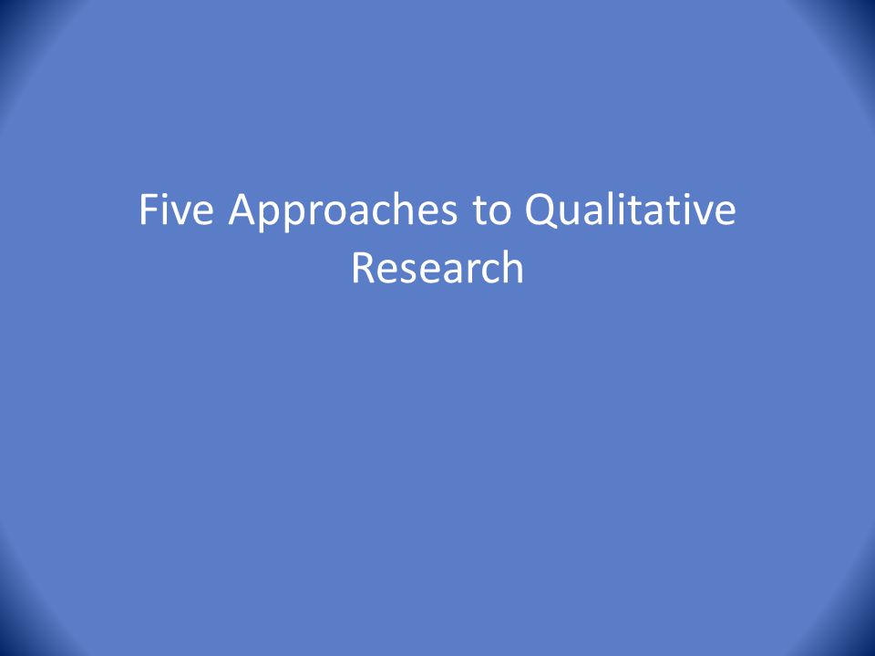 Five Approaches to Qualitative Research