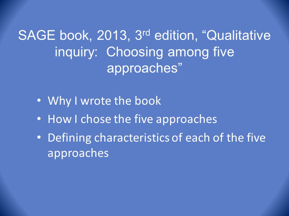 SAGE book, 2013, 3rd edition, Qualitative inquiry: Choosing among five approaches