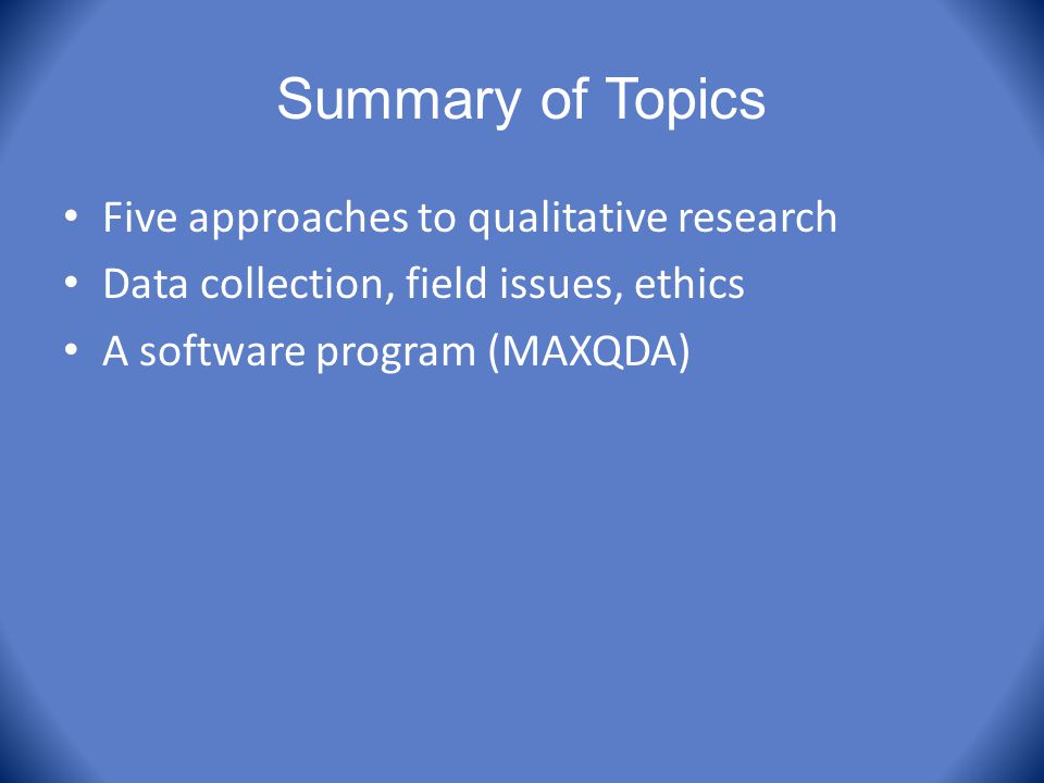 Summary of Topics Five approaches to qualitative research