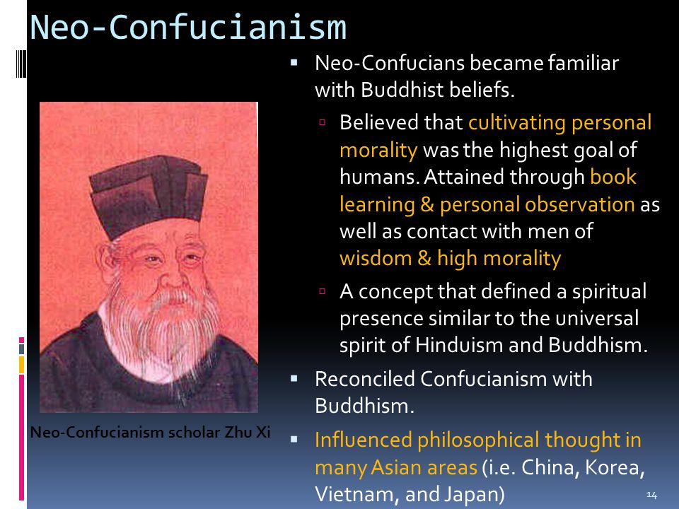 Neo-Confucianism Neo-Confucians became familiar with Buddhist beliefs.