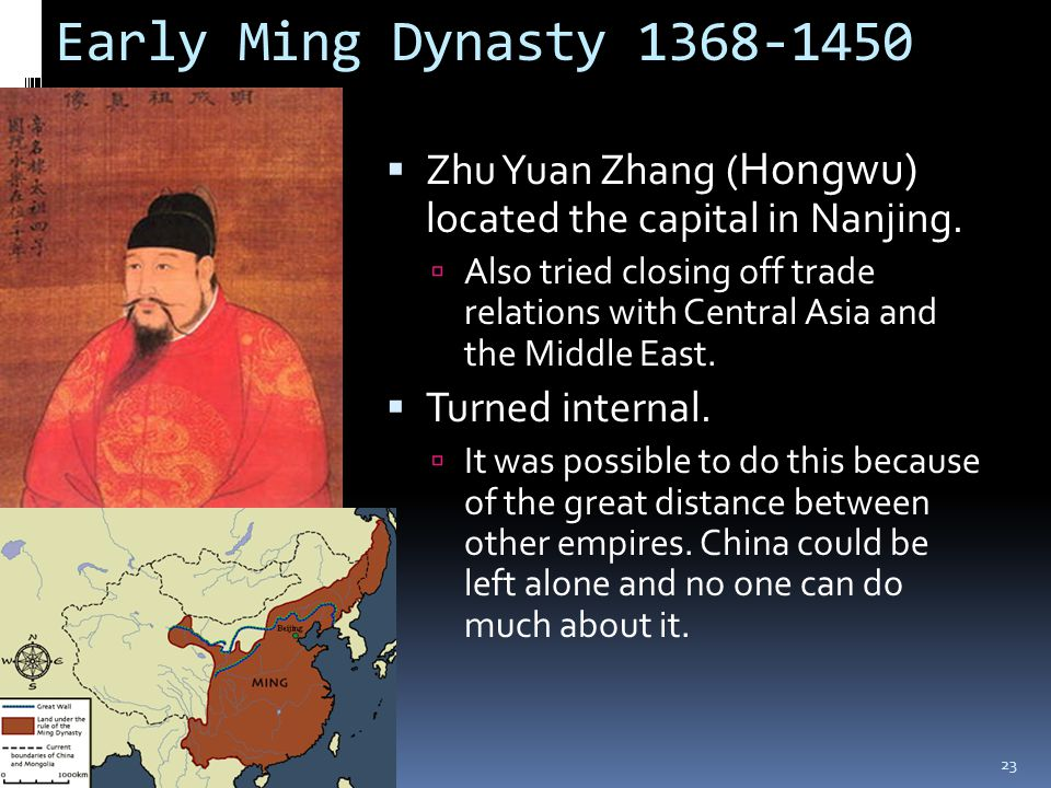 Early Ming Dynasty 1368-1450 Zhu Yuan Zhang (Hongwu) located the capital in Nanjing.