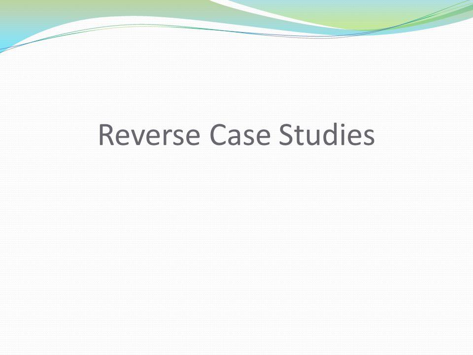 Reverse Case Studies
