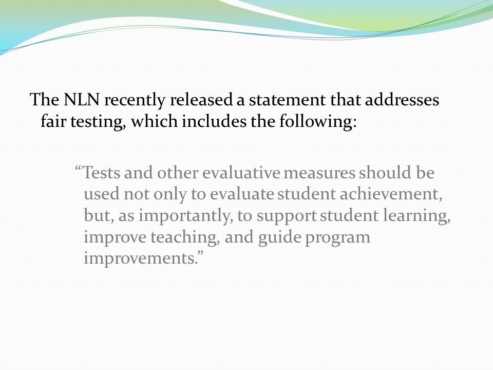 The NLN recently released a statement that addresses fair testing, which includes the following: