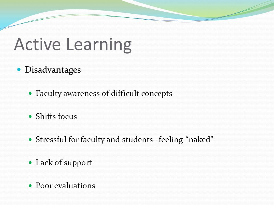 Active Learning Disadvantages Faculty awareness of difficult concepts