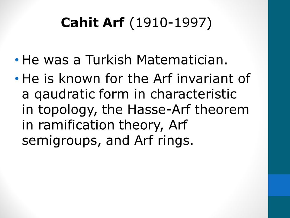 Cahit Arf (1910-1997) He was a Turkish Matematician.