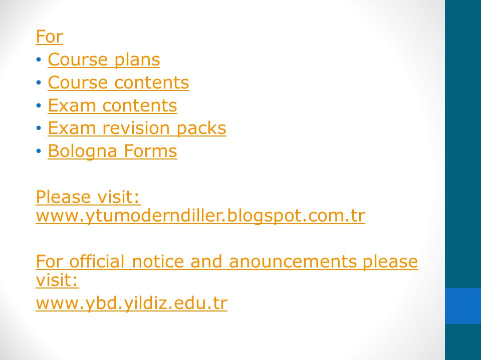 For Course plans. Course contents. Exam contents. Exam revision packs. Bologna Forms. Please visit: www.ytumoderndiller.blogspot.com.tr.