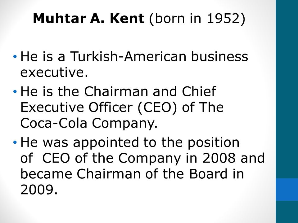 Muhtar A. Kent (born in 1952) He is a Turkish-American business executive.