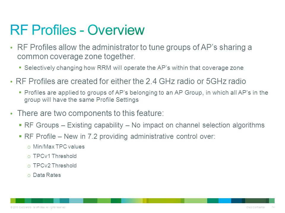 RF Profiles - Overview RF Profiles allow the administrator to tune groups of AP's sharing a common coverage zone together.
