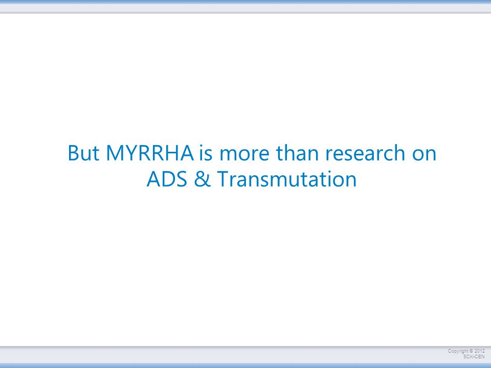 But MYRRHA is more than research on ADS & Transmutation