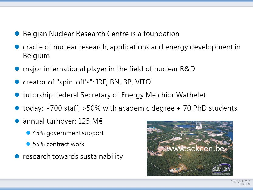 www.sckcen.be Belgian Nuclear Research Centre is a foundation