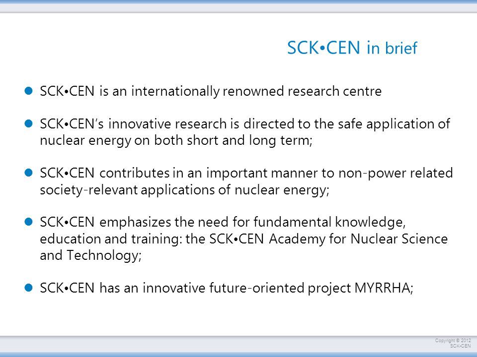 SCK•CEN in brief SCK•CEN is an internationally renowned research centre.
