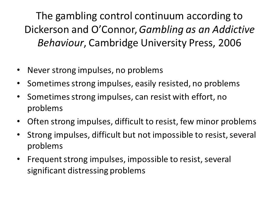 The gambling control continuum according to Dickerson and O'Connor, Gambling as an Addictive Behaviour, Cambridge University Press, 2006