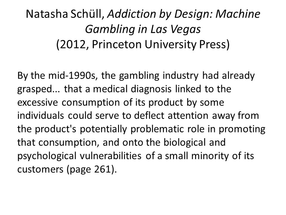 Natasha Schüll, Addiction by Design: Machine Gambling in Las Vegas (2012, Princeton University Press)
