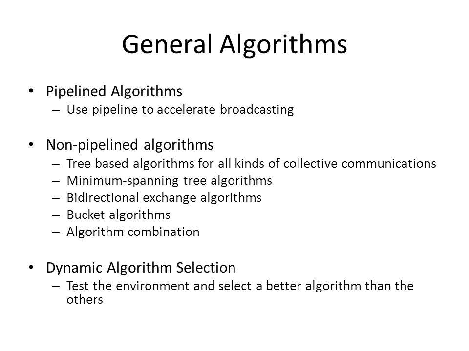 General Algorithms Pipelined Algorithms Non-pipelined algorithms