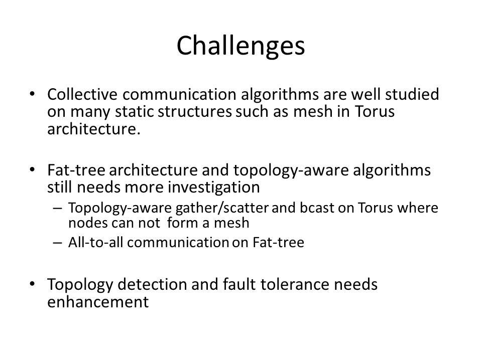 Challenges Collective communication algorithms are well studied on many static structures such as mesh in Torus architecture.