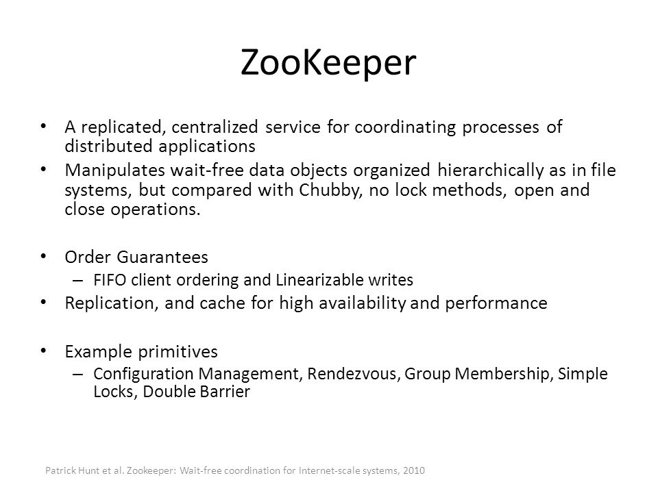 ZooKeeper A replicated, centralized service for coordinating processes of distributed applications.