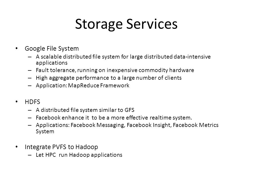 Storage Services Google File System HDFS Integrate PVFS to Hadoop