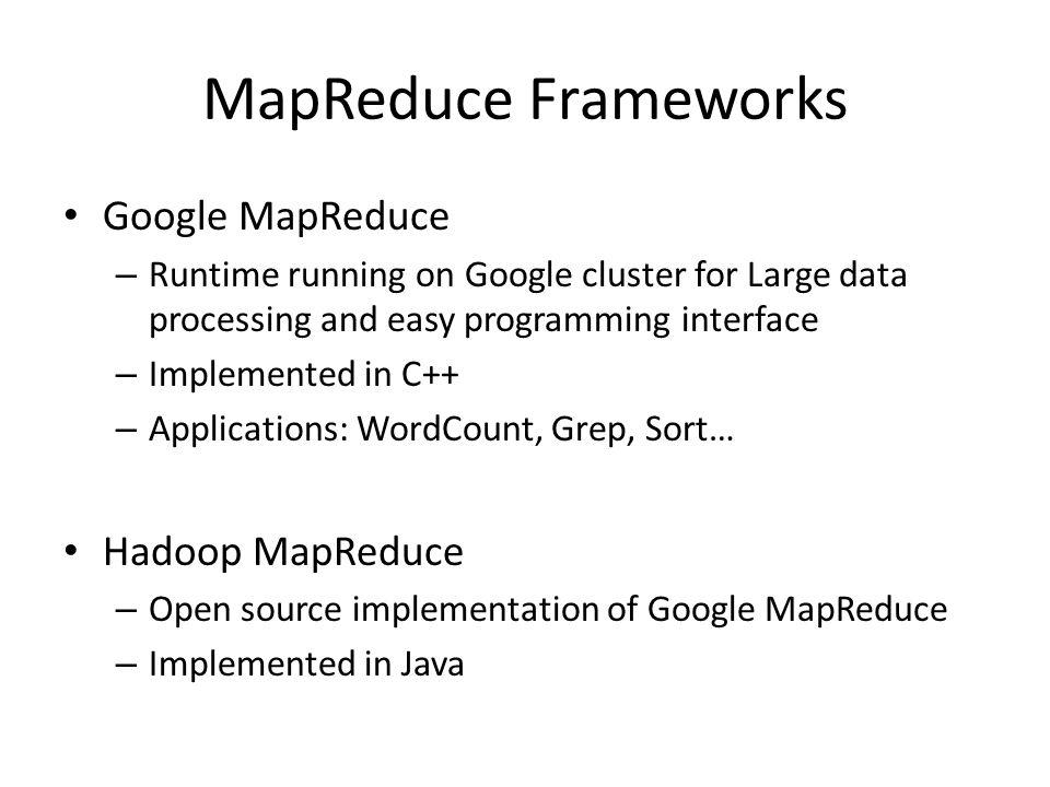 MapReduce Frameworks Google MapReduce Hadoop MapReduce