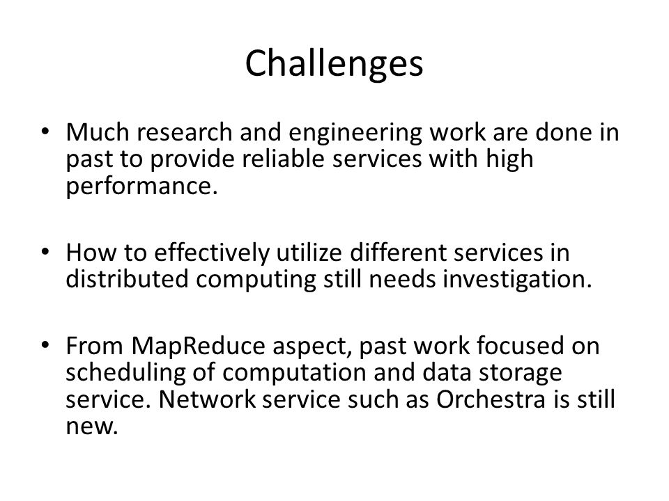Challenges Much research and engineering work are done in past to provide reliable services with high performance.