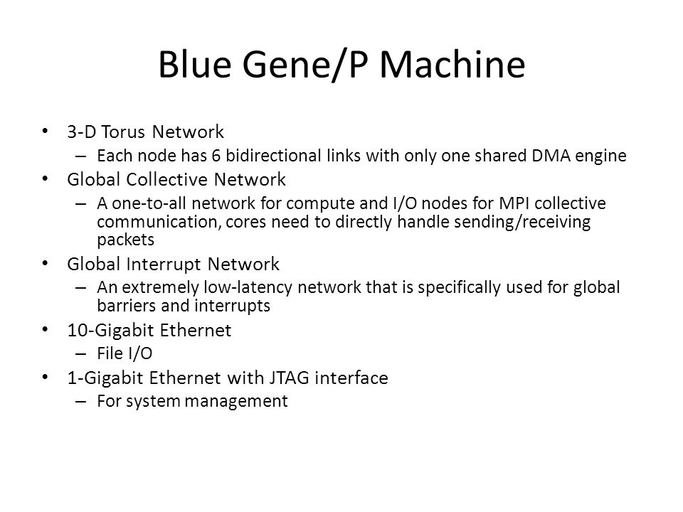 Blue Gene/P Machine 3-D Torus Network Global Collective Network