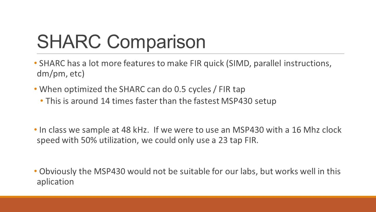 SHARC Comparison SHARC has a lot more features to make FIR quick (SIMD, parallel instructions, dm/pm, etc)