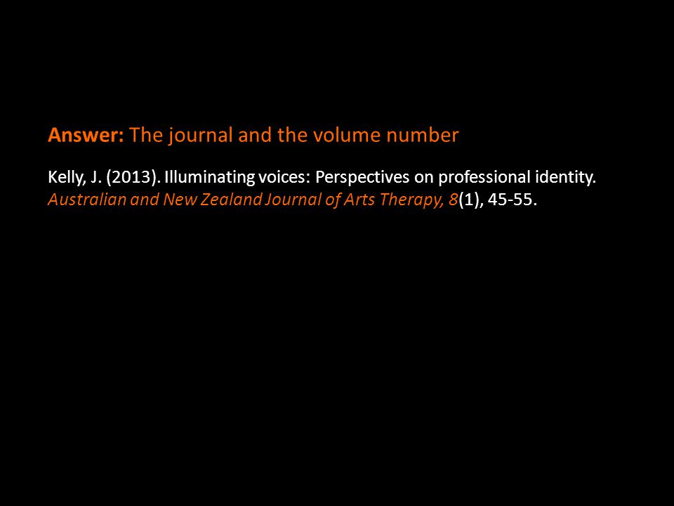 Answer: The journal and the volume number