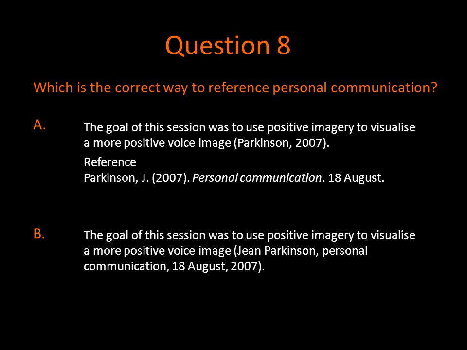 Question 8 Which is the correct way to reference personal communication A.