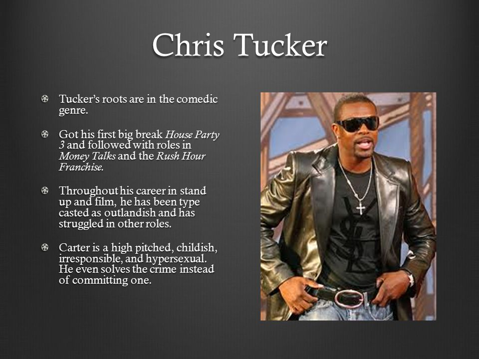 Chris Tucker Tucker's roots are in the comedic genre.