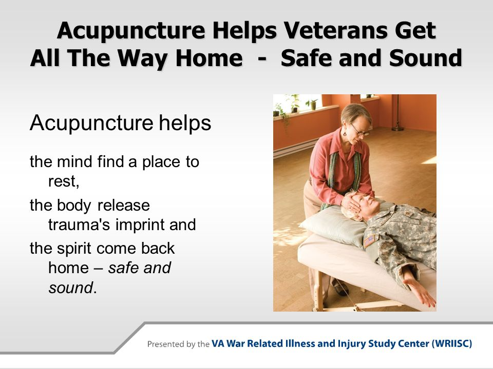 Acupuncture Helps Veterans Get All The Way Home - Safe and Sound
