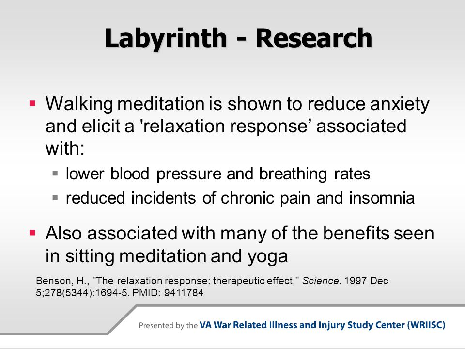 Labyrinth - Research Walking meditation is shown to reduce anxiety and elicit a relaxation response' associated with:
