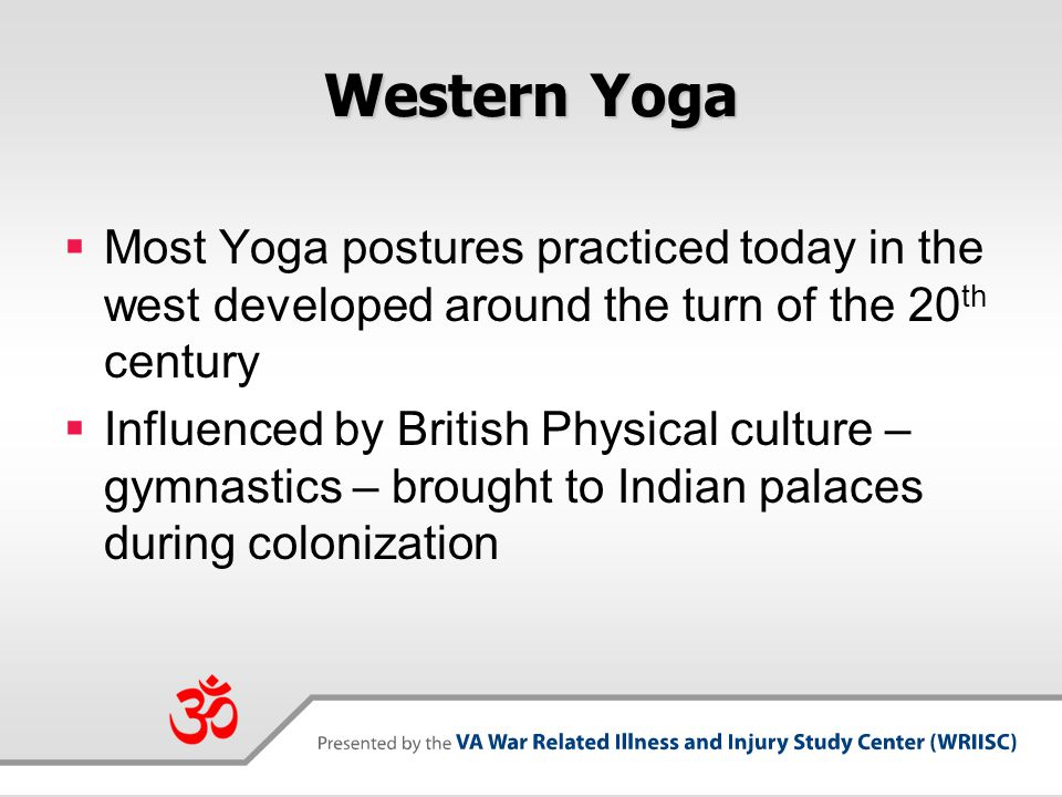 Western Yoga Most Yoga postures practiced today in the west developed around the turn of the 20th century.