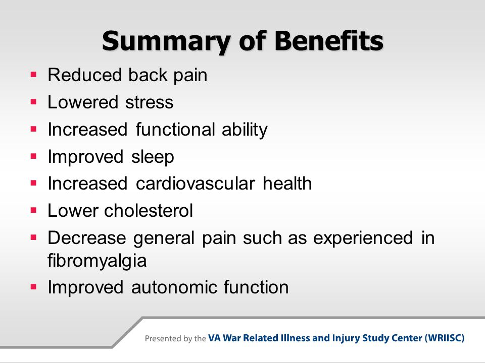 Summary of Benefits Reduced back pain Lowered stress