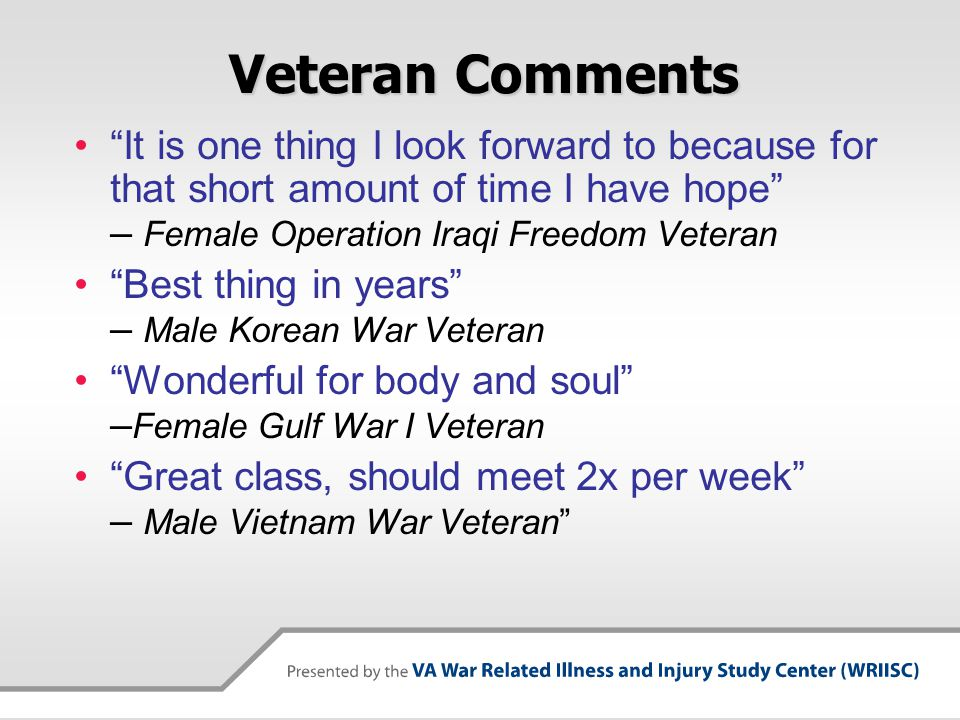 Veteran Comments It is one thing I look forward to because for that short amount of time I have hope – Female Operation Iraqi Freedom Veteran.