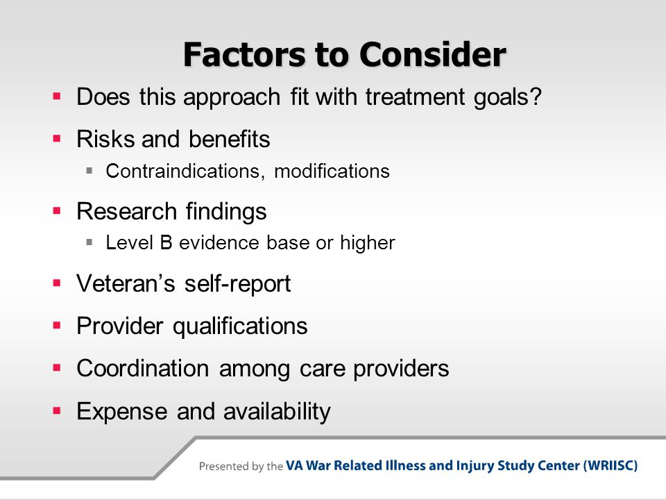 Factors to Consider Does this approach fit with treatment goals