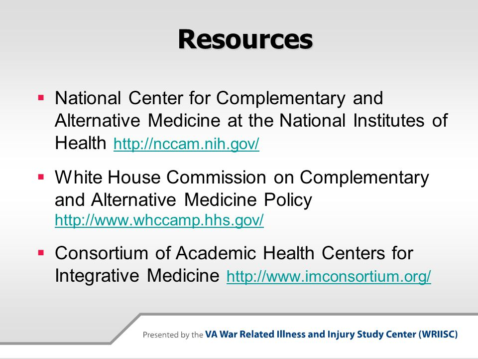 Resources National Center for Complementary and Alternative Medicine at the National Institutes of Health http://nccam.nih.gov/