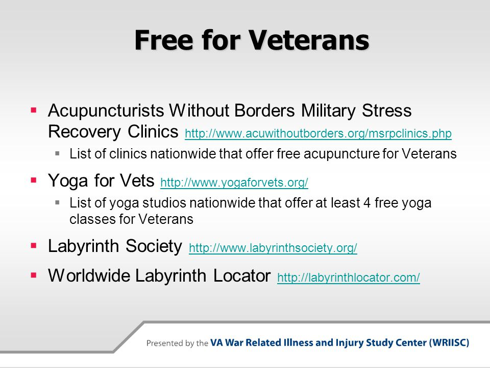 Free for Veterans Acupuncturists Without Borders Military Stress Recovery Clinics http://www.acuwithoutborders.org/msrpclinics.php.