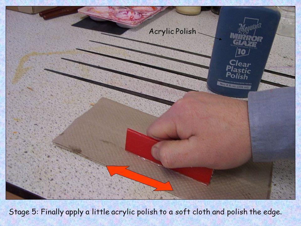 Acrylic Polish Stage 5: Finally apply a little acrylic polish to a soft cloth and polish the edge.